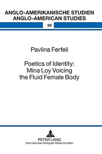 9783631612491: Poetics of Identity: Mina Loy Voicing the Fluid Female Body (Anglo-amerikanische Studien / Anglo-American Studies)