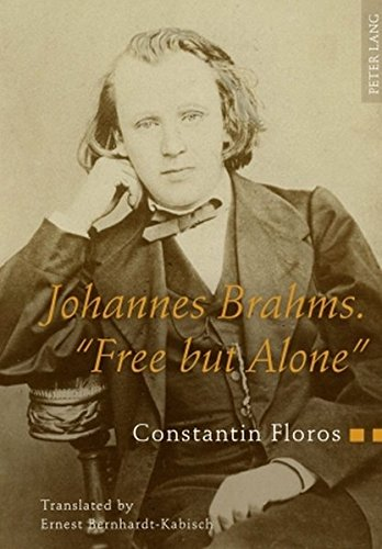 Johannes Brahms. «Free but Alone»: A Life for a Poetic Music- Translated by Ernest ...