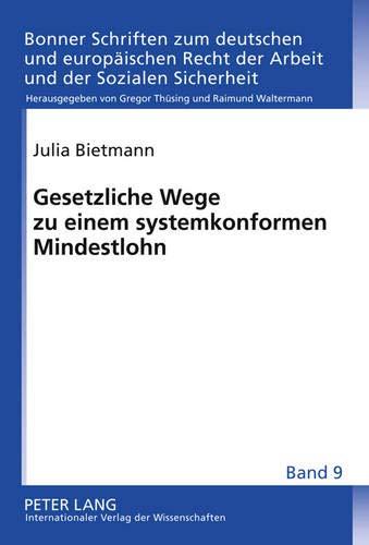 9783631612927: Gesetzliche Wege zu einem systemkonformen Mindestlohn (Bonner Schriften zum deutschen und europäischen Recht der Arbeit und der Sozialen Sicherheit) (German Edition)