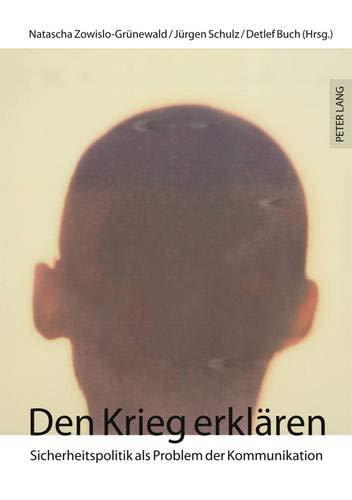 9783631613115: Den Krieg erklären: Sicherheitspolitik als Problem der Kommunikation (German Edition)