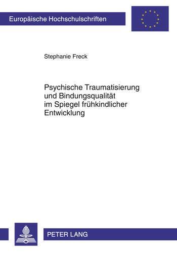 9783631613313: Psychische Traumatisierung Und Bindungsqualitaet Im Spiegel Fruehkindlicher Entwicklung (Europaeische Hochschulschriften / European University Studie)