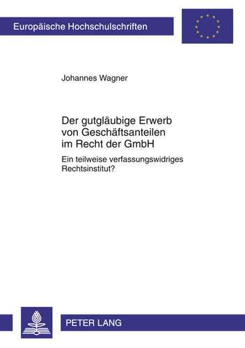 Der gutgläubige Erwerb von Geschäftsanteilen im Recht: Johannes Wagner