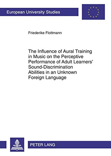 9783631613535: The Influence of Aural Training in Music on the Perceptive Performance of Adult Learners' Sound-Discrimination Abilities in an Unknown Foreign ... / Publications Universitaires Européennes)