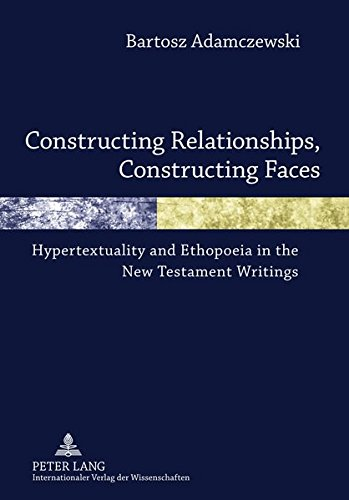9783631614822: Constructing Relationships, Constructing Faces: Hypertextuality and Ethopoeia in the New Testament Writings