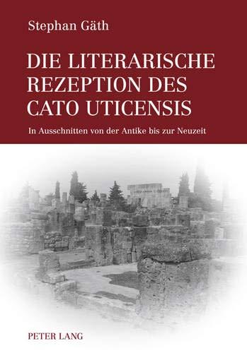 9783631615478: Die literarische Rezeption des Cato Uticensis: In Ausschnitten von der Antike bis zur Neuzeit (German Edition)