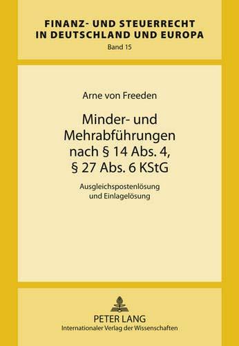 9783631615676: Minder- Und Mehrabfuehrungen Nach 14 ABS. 4, 27 ABS. 6 Kstg: Ausgleichspostenloesung Und Einlageloesung (Finanz- Und Steuerrecht in Deutschland Und Europa)