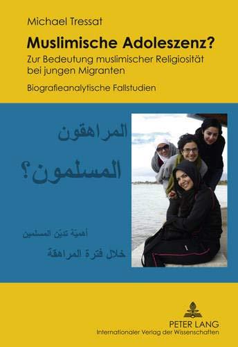 9783631615850: Muslimische Adoleszenz?: Zur Bedeutung muslimischer Religiosität bei jungen Migranten Biografieanalytische Fallstudien