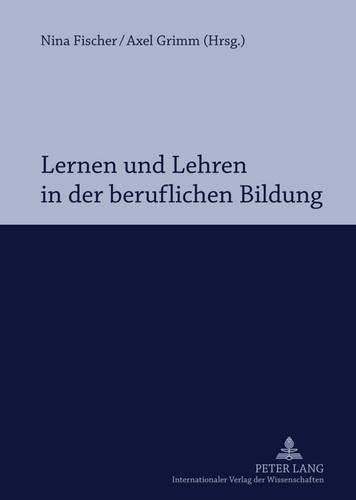 9783631616451: Lernen Und Lehren in Der Beruflichen Bildung: Professionalisierung Im Spannungsfeld Von Hochschule Und Schule