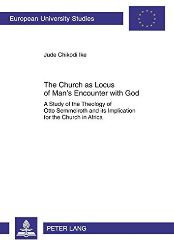 The Church as Locus of Man's Encounter with God: A Study of the Theology of Otto Semmelroth ...