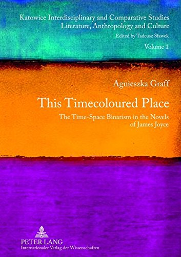 9783631617588: This Timecoloured Place: The Time-Space Binarism in the Novels of James Joyce- Preface by Michał Głowiński (Katowice Interdisciplinary and Comparative Studies)