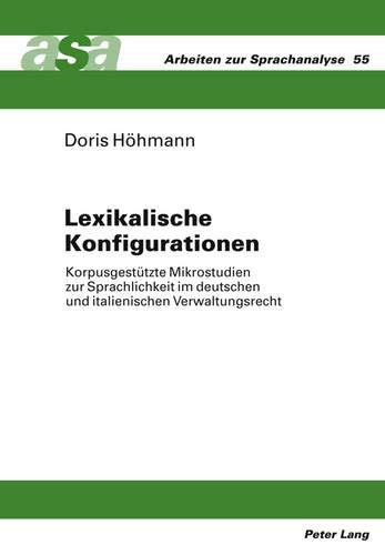 9783631618547: Lexikalische Konfigurationen: Korpusgestuetzte Mikrostudien Zur Sprachlichkeit Im Deutschen Und Italienischen Verwaltungsrecht (Arbeiten Zur Sprachanalyse)