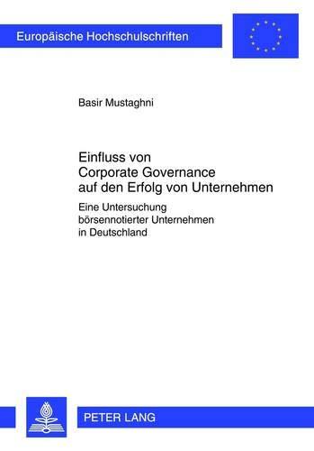 9783631619179: Einfluss von Corporate Governance auf den Erfolg von Unternehmen: Eine Untersuchung börsennotierter Unternehmen in Deutschland (Europäische ... Universitaires Européennes) (German Edition)