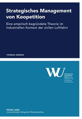 9783631619698: Strategisches Management Von Koopetition: Eine Empirisch Begruendete Theorie Im Industriellen Kontext Der Zivilen Luftfahrt (Forschungsergebnisse Der Wirtschaftsuniversitaet Wien)