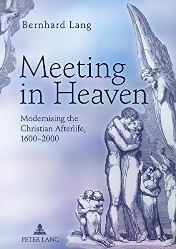 9783631620007: Meeting in Heaven: Modernising the Christian Afterlife, 1600 -2000