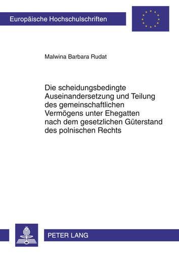 9783631620151: Die scheidungsbedingte Auseinandersetzung und Teilung des gemeinschaftlichen Vermögens unter Ehegatten nach dem gesetzlichen Güterstand des polnischen ... Universitaires Européennes) (German Edition)
