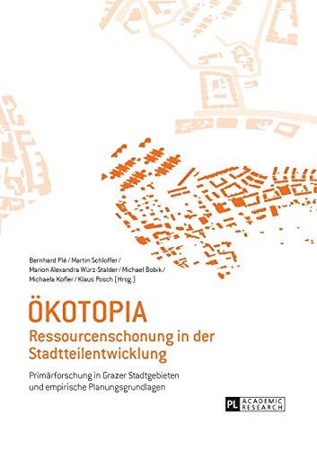 9783631620212: Oekotopia: Ressourcenschonung in Der Stadtteilentwicklung- Primaerforschung in Grazer Stadtgebieten Und Empirische Planungsgrundlagen