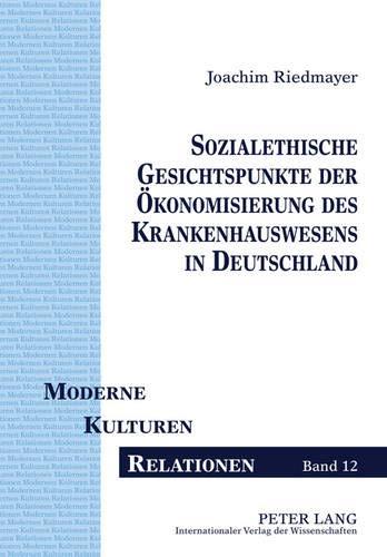 9783631620311: Sozialethische Gesichtspunkte Der Oekonomisierung Des Krankenhauswesens in Deutschland (Moderne - Kulturen - Relationen)