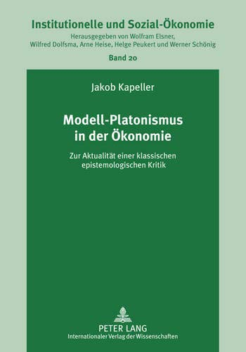 9783631620618: Modell-Platonismus in der Ökonomie: Zur Aktualität einer klassischen epistemologischen Kritik (Institutionelle und Sozial-Ökonomie / Institutional and Socio-Economics) (German Edition)