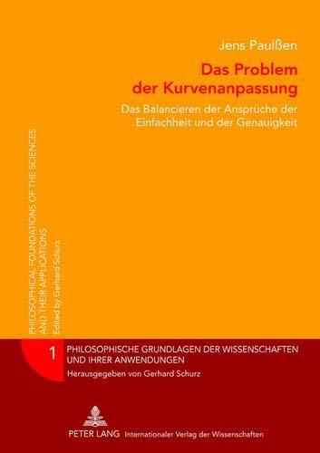 9783631620724: Das Problem der Kurvenanpassung: Das Balancieren der Ansprüche der Einfachheit und der Genauigkeit (Philosophische Grundlagen der Wissenschaften und ihrer Anwendungen) (German Edition)