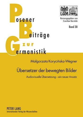 9783631621257: Uebersetzer Der Bewegten Bilder: Audiovisuelle Uebersetzung - Ein Neuer Ansatz (Posener Beitraege Zur Germanistik)