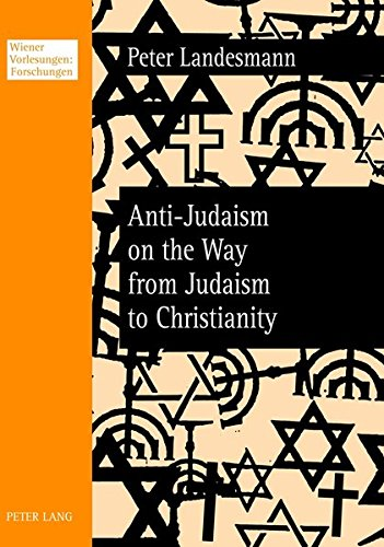 Anti-Judaism on the Way from Judaism to Christianity (Paperback): Peter Landesmann