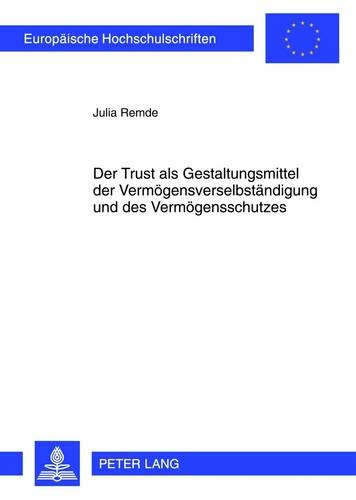 9783631621639: Der Trust als Gestaltungsmittel der Vermögensverselbständigung und des Vermögensschutzes: am Beispiel des Trusts nach dem Recht der US-amerikanischen ... Universitaires Européennes) (German Edition)