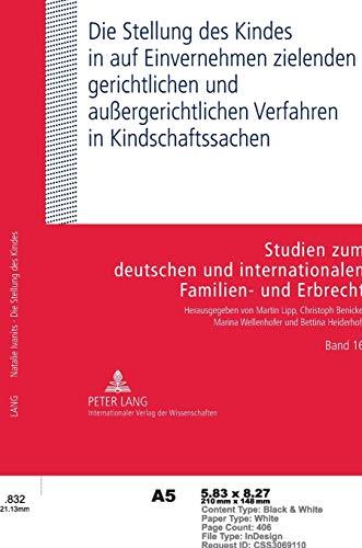 9783631623862: Die Stellung des Kindes in auf Einvernehmen zielenden gerichtlichen und außergerichtlichen Verfahren in Kindschaftssachen (Studien Zum Deutschen Und Internationalen Familien- Und Erbr)