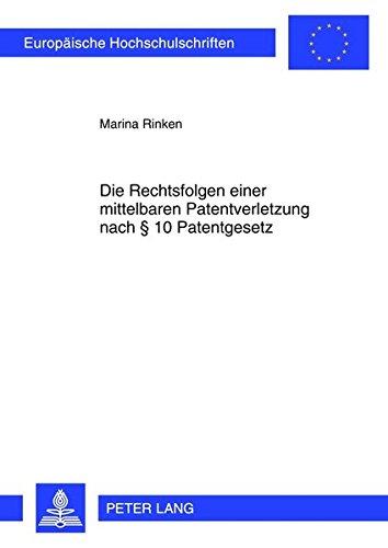 9783631623947: Die Rechtsfolgen Einer Mittelbaren Patentverletzung Nach § 10 Patentgesetz (Europaeische Hochschulschriften / European University Studie)