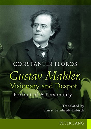 Gustav Mahler. Visionary and Despot: Portrait of A Personality- Translated by Ernest ...