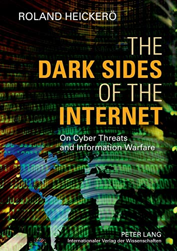 9783631624784: The Dark Sides of the Internet: On Cyber Threats and Information Warfare