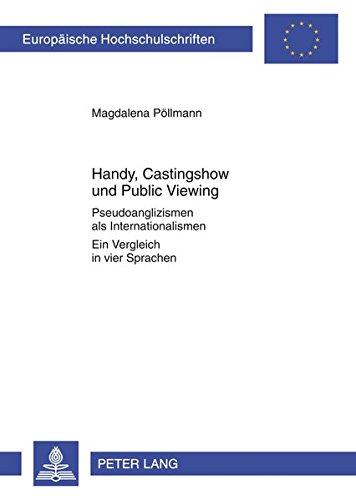 9783631624876: Handy, Castingshow und Public Viewing: Pseudoanglizismen als Internationalismen- Ein Vergleich in vier Sprachen (Europäische Hochschulschriften / ... Universitaires Européennes) (German Edition)