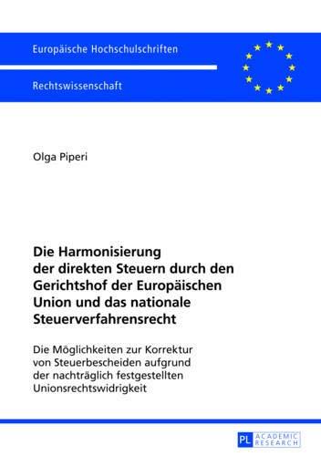 9783631624890: Die Harmonisierung der direkten Steuern durch den Gerichtshof der Europäischen Union und das nationale Steuerverfahrensrecht: Die Möglichkeiten zur ... Universitaires Européennes) (German Edition)