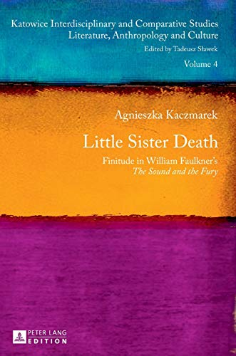 "Little Sister Death: Finitude in William Faulkner's ""The Sound and the Fury"" (..."