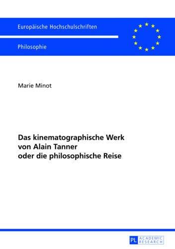 9783631625248: Das kinematographische Werk von Alain Tanner oder die philosophische Reise (Europaische Hochschulschriften / European Universitiy Studies / ... Europeenes: Philosophie / Philosophy)