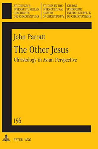 The Other Jesus: Christology in Asian Perspective (Studien zur interkulturellen Geschichte des ...