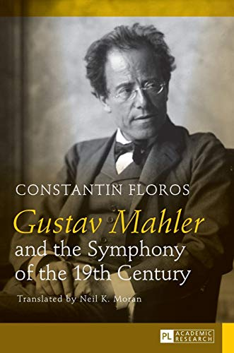 Gustav Mahler and the Symphony of the 19th Century: Constantin Floros
