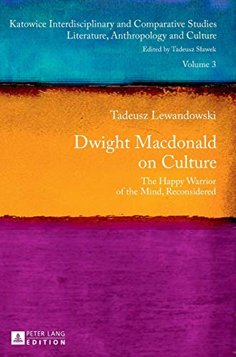 9783631626900: Dwight Macdonald on Culture: The Happy Warrior of the Mind, Reconsidered (Katowice Interdisciplinary and Comparative Studies)