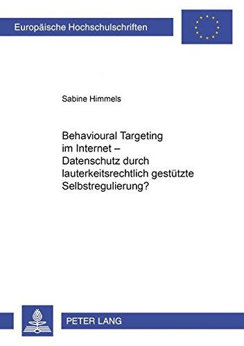 9783631626979: Behavioural Targeting Im Internet - Datenschutz Durch Lauterkeitsrechtlich Gest�tzte Selbstregulierung? (Europaeische Hochschulschriften / European University Studie)