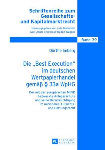 9783631627242: Die «Best Execution» im deutschen Wertpapierhandel gemäß § 33a WpHG: Der mit der europäischen MiFID bezweckte Anlegerschutz und seine Berücksichtigung ... Zum Gesellschafts- Und Kapitalmarktrecht)