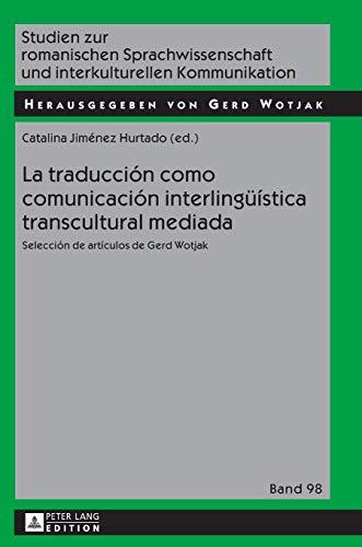 9783631627471: La traducción como comunicación interlingüística transcultural mediada: Selección de artículos de Gerd Wotjak (Studien zur romanischen ... Kommunikation) (Spanish Edition)