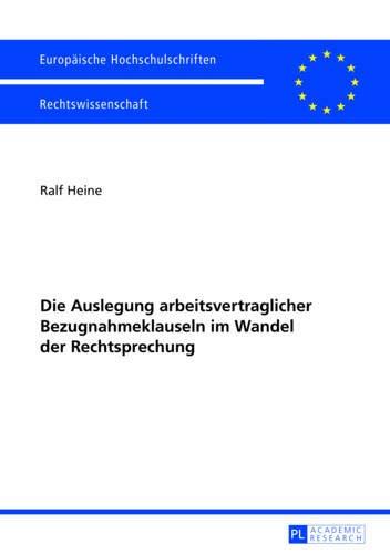 9783631627525: Die Auslegung arbeitsvertraglicher Bezugnahmeklauseln im Wandel der Rechtsprechung (Europaeische Hochschulschriften / European University Studie)