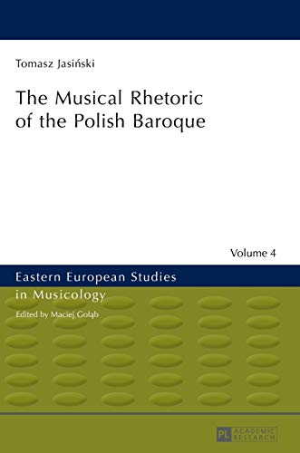 9783631627600: The Musical Rhetoric of the Polish Baroque (Eastern European Studies in Musicology)