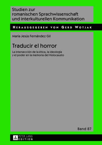 9783631628973: Traducir el horror: La intersección de la ética, la ideología y el poder en la memoria del Holocausto (Studien zur romanischen Sprachwissenschaft und interkulturellen Kommunikation) (Spanish Edition)