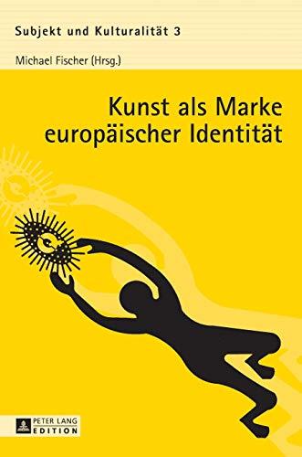 Kunst als Marke europäischer Identität: Michael Fischer