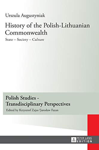 9783631629772: History of the Polish-lithuanian Commonwealth: State - Society - Culture. Editorial Work by Iwo Hryniewicz. Translated by Grazyna Waluga (Chapters I-v) and Dorota Sobstel (Chapters Vi-x)