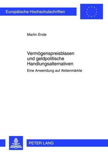 9783631630242: Vermoegenspreisblasen Und Geldpolitische Handlungsalternativen: Eine Anwendung Auf Aktienmaerkte (Europaeische Hochschulschriften / European University Studie)