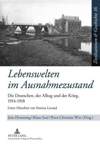 9783631630372: Lebenswelten im Ausnahmezustand: Die Deutschen, der Alltag und der Krieg, 1914-1918 (Zivilisationen & Geschichte / Civilizations & History / Civi)