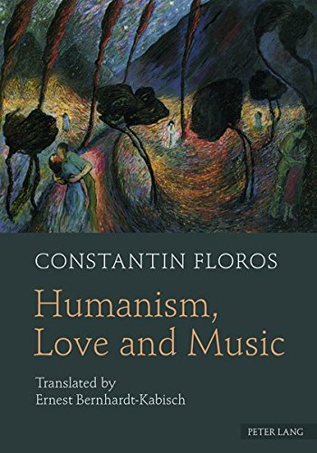 Humanism, Love and Music: Translated by Ernest Bernhardt-Kabisch: Constantin Floros