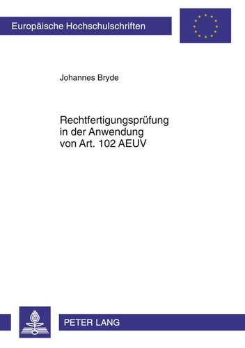 9783631630624: Rechtfertigungsprüfung in der Anwendung von Art. 102 AEUV (Europäische Hochschulschriften / European University Studies / Publications Universitaires Européennes) (German Edition)