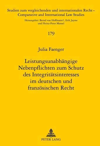 9783631630723: Leistungsunabhaengige Nebenpflichten Zum Schutz Des Integritaetsinteresses Im Deutschen Und Franzoesischen Recht: Eine Rechtsvergleichende Betrachtung ... Und Internationalen Recht / Compa)